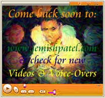 Come back soon to www.jemishpatel.com to find new videos and voice-over examples